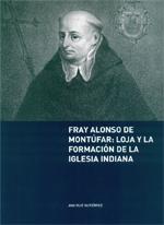 Portada libro Fray Alonso de Montúfar: Loja y la formación de la Iglesia Indiana