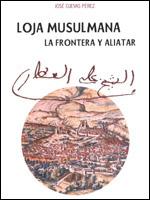 Portada libro Loja Musulmana, la Frontera y Aliatar